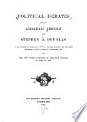 Political Debates Between Abraham Lincoln and Stephen A  Douglas in the Celebrated Campaign of 1858 in Illinois Book