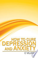 How to Cure Depression and Anxiety