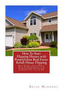 How to Start Flipping Houses With Pennsylvania Real Estate Rehab House Flipping