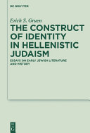 Constructs of identity in Hellenistic Judaism: essays on early Jewish literature and history