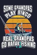 Some Grandpas Play Bingo Real Grandpas Go Kayak Fishing