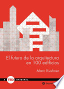 El futuro de la arquitectura en 100 edificios/ The Future Of Architecture In 100 Buildings