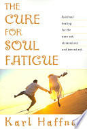 The Cure for Soul Fatigue