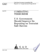 Combating Terrorism U S Government Should Improve Its Reporting On Terrorist Safe Havens