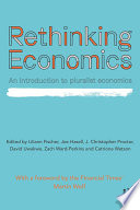 Rethinking Economics  : An Introduction to Pluralist Economics