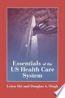 """Essentials of the US Health Care System"" by Leiyu Shi, Douglas A. Singh"