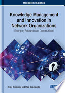 Knowledge Management and Innovation in Network Organizations  Emerging Research and Opportunities