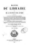 Manuel du libraire et de l'amateur de livres contenant un nouveau dictionnaire bibliographique ... une table en forme de catalogue raisonné ...