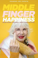 Middle Finger Happiness: Work Hard. Live Well. Don't F*ck with Me.