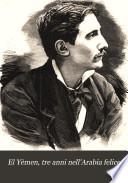 El Y  men  tre anni nell Arabia felice  escursioni fatte del settembre 1877 al marzo 1880