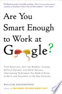 """""""Are You Smart Enough to Work at Google?: Trick Questions, Zen-like Riddles, Insanely Difficult Puzzles, and Other Devious Interviewing Techniques You Need to Know to Get a Job Anywhere in the New Economy"""" by William Poundstone"""