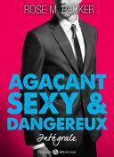 Agaçant, sexy et dangereux – l'intégrale