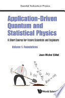 Application driven Quantum And Statistical Physics  A Short Course For Future Scientists And Engineers   Volume 1  Foundations