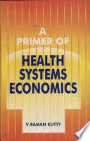 A Primer Of Health Systems Economics