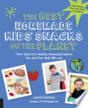 The Best Homemade Kids  Snacks on the Planet Book