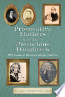 Provocative Mothers and Their Precocious Daughters  19th Century Women s Rights Leaders