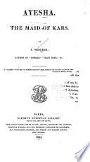 Ayesha, the Maid of Kars - James Justinian Morier - Google Books