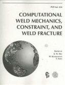 Computational Weld Mechanics, Constraint, and Weld Fracture