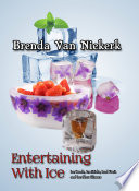 Entertaining With Ice: Ice Bowls, Ice Sticks, Iced Fruit and Ice Shot Glasses