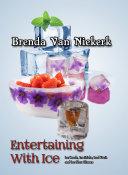 Entertaining With Ice  Ice Bowls  Ice Sticks  Iced Fruit and Ice Shot Glasses