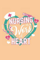 Nursing Is a Work of Heart  Journal for the Best Nurses