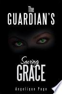 The Guardian   s Saving Grace Book PDF
