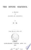 The Divine Sequence A Treatise On Creation And Redemption By F M