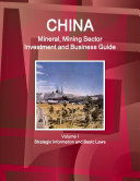 China Mineral, Mining Sector Investment and Business Guide Volume I Strategic Information and Basic Laws