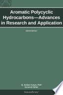 Aromatic Polycyclic Hydrocarbons   Advances in Research and Application  2013 Edition