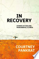 In Recovery Stories Of Healing From Mental Illness