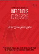 Case Studies in Infectious Disease  Aspergillus Fumigates