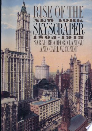 [pdf - epub] Rise of the New York Skyscraper, 1865-1913 - Read eBooks Online