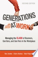 """""""Generations at Work: Managing the Clash of Boomers, Gen Xers, and Gen Yers in the Workplace"""" by Ron Zemke, Claire Raines, Bob Filipczak"""
