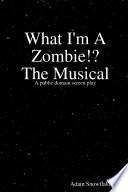 What I m A Zombie   A Screenplay Book PDF
