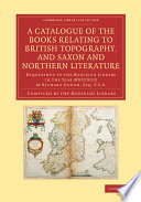 A Catalogue Of The Books Relating To British Topography And Saxon And Northern Literature