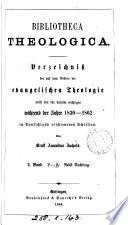 Bibliotheca theologica. Verzeichniss der auf dem Gebiete der evangelischen Theologie nebst den für dieselbe wichtigen während der Jahre 1830-1862 in Deutschland erschienenen Schriften