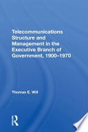 Telecommunications Structure And Management In The Executive Branch Of Government 1900 1970