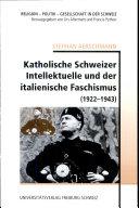 Katholische Schweizer Intellektuelle und der italienische Faschismus (1922-1943)