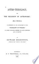 Astro Theology Or The Religion Of Astronomy Four Lectures In Reference To The Controversy On The Plurality Of Worlds As Lately Sustained Between Sir David Brewster And An Essayist