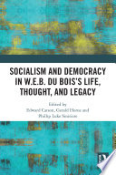 Socialism and Democracy in W E B  Du Bois   s Life  Thought  and Legacy Book