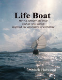 Life Boat  How a Century Old Boat and a New Dream Inspired an Adventure of a Lifetime