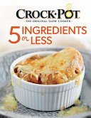 Crock Pot 5 Ingredients Or Less Cookbook Book