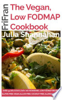 The Vegan, Low FODMAP Cookbook