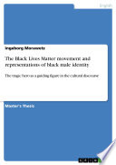 The Black Lives Matter movement and representations of black male identity Book