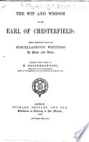 The Wit and Wisdom of the Earl of Chesterfield  Being Selections from His Miscellaneous Writings in Prose and Verse  Edited  with Notes  by W  E  Browning  Etc Book