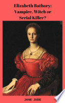 Elizabeth B  thory  Vampire  Witch or Serial Killer  Book PDF