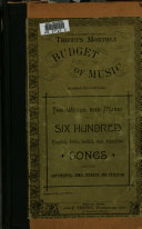 The Words and Music of Six Hundred English, Irish, Scotch, and American Songs, Including Sentimental,comic,operatic and Ethiopian