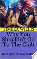 Why You Shouldn't Go To The Club