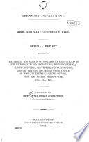 Wool and manufactures of wool Special report relating to the imports and exports of wool and its manufactures in the United States and the principal foreign countries; also the tariff duties imposed on the imports of wool and the manufactures of wool, from 1789 to the present time, etc., etc., etc