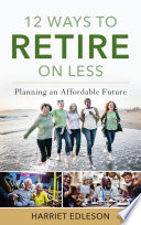12 Ways to Retire on Less Book
